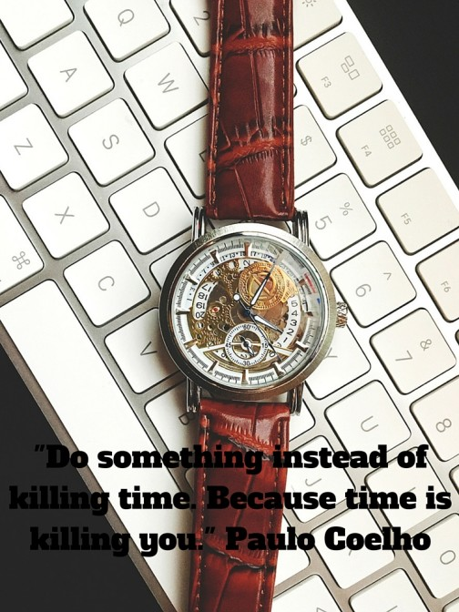 Paulo Coelho- Do something instead of killing time. Because time is killing you.