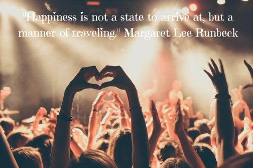 -Happiness is not a state to arrive at, but a manner of traveling.- Margaret Lee Runbeck
