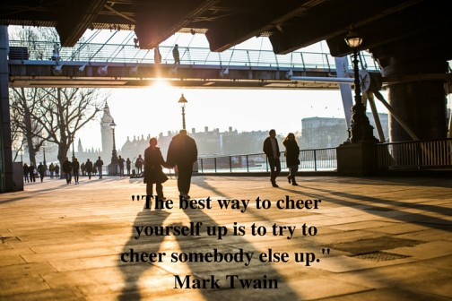 -The best way to cheer yourself up is to try to cheer somebody else up.- Mark Twain