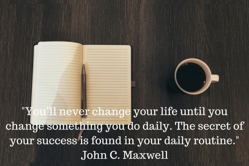 -You'll never change your life until you change something you do daily. The secret of your success is found in your daily routine.- John C. Maxwell